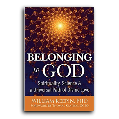 Podcast 613: Belonging to God, Science, Spirituality and a Universal Path of Divine Love with William Keepin