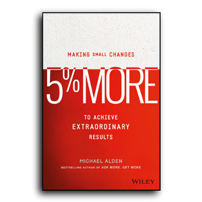Podcast 615: 5% More-Making Small Changes to Achieve Extraordinary Results with Michael Alden