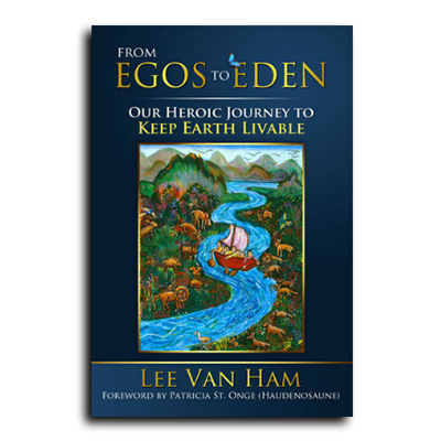 Podcast 620: From Egos to Eden-Our Heroic Journey to Keep Earth Livable with Lee Van Ham