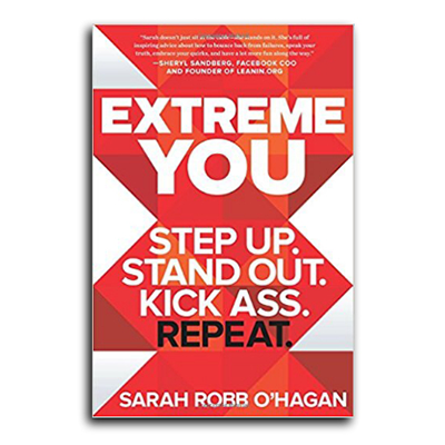 Podcast 625: Extreme You-Step Up. Stand Out. Kick Ass. Repeat-with Sarah Robb O'Hagan