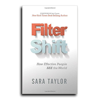 Podcast 627: Filter Shift-How Effective People See the World with Sara Taylor