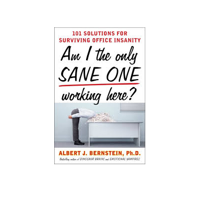Podcast 142:  Am I The Only Sane One Working Here? With Albert Bernstein Ph.D