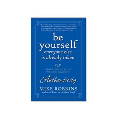 Podcast 90: Be Yourself Everyone Else Is Taken with Mike Robbins