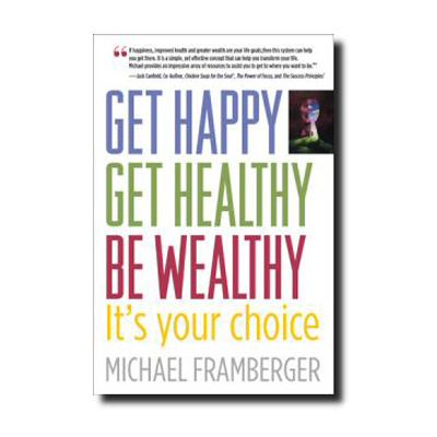 Podcast 10: Get Happy-Get Healthy-Be Wealthy an Interview with Michael Framberger