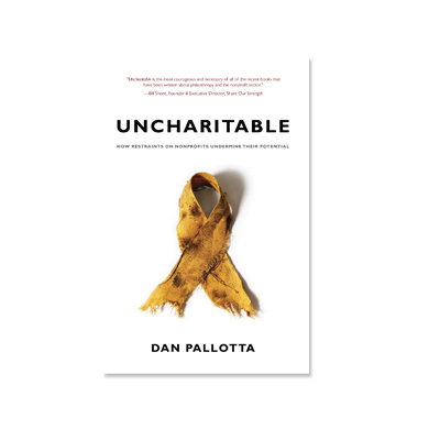 Podcast 85: Uncharitable, How Restraints on Nonprofits Undermine Their Potential with Dan Pallotta