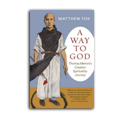 Podcast 581: A Way to God, Thomas Merton's Creation Spirituality Journey by Matthew Fox