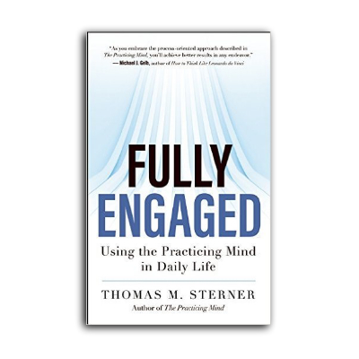 Podcast 598: Fully Engaged-Using the Practicing Mind in Daily Life with Thomas Sterner