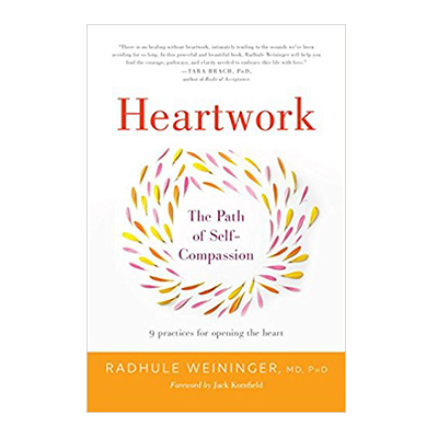 Podcast 636: Heartwork-The Path of Self-Compassion with Radhule Weininger, MD, PhD.