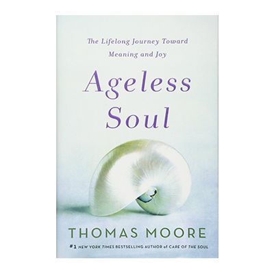 Podcast 649: Ageless Soul-The Lifelong Journey Toward Meaning and Fulfillment with Thomas Moore