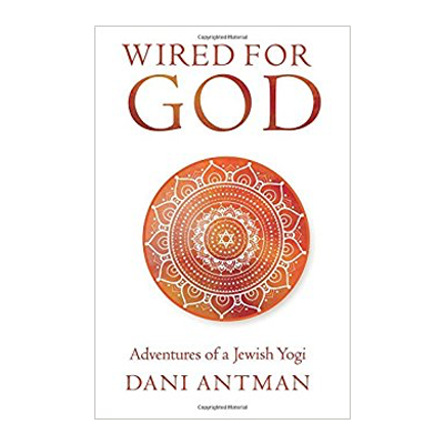 Podcast 655: Wired for God-Adventures of a Jewish Yogi with Dani Antman