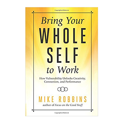 Podcast 664: Bring Your Whole Self to Work with Mike Robbins