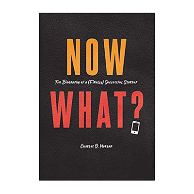 Podcast 700: Now What? –The Biography of a (Finally) Successful Startup with Charles Morgan