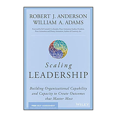 Podcast 706: Scaling Leadership-Building Organizational Capability and Capacity to Create Outcomes that Matter Most with Bill Adams