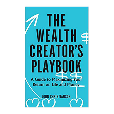 Podcast 712 The Wealth Creator's Playbook with John Christianson