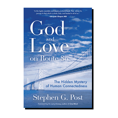 Podcast 735: God and Love on Route 80 – The Hidden Mystery of Human Connectedness with Dr. Stephen Post