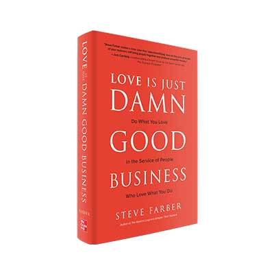 Podcast 740: Love is Just Damn Good Business with Steve Farber