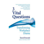 Podcast 745: 3 Vital Questions - Transforming Workplace Drama with David Emerald