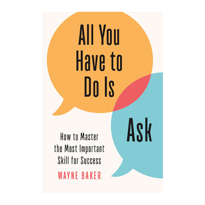 Podcast 760: All You Have To Do Is Ask with Wayne Baker