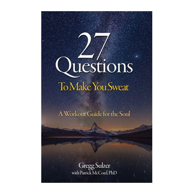 Podcast 771: 27 Questions to Make You Sweat—A Workout Guide for the Soul by Gregg Sultzer