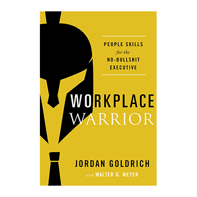 Podcast 775: Workplace Warrior-People Skills for the No-Bullshit Executive with Jordan Goldrich