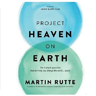 Podcast 801: Project Heaven on Earth: The 3 simple questions that will help you change the world … easily with Martin Rutte