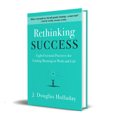 Podcast 785: Rethinking Success-Eight Essential Practices for Finding Meaning in Work and Life with J. Douglas Holladay