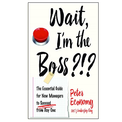 Podcast 791: Wait, I'm the Boss?!? – The Essential Guide for New Managers to Succeed from Day One with Peter Economy