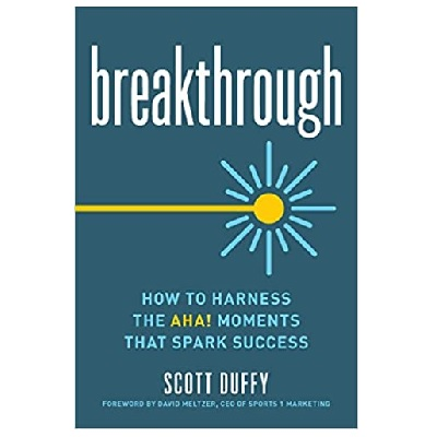 Podcast 800:  Breakthrough – How to Harness the Aha! Moments That Spark Success with Scott Duffy