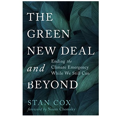 Podcast 803 : The Green New Deal and Beyond: Ending the Climate Emergency While We Still Can with Stan Cox