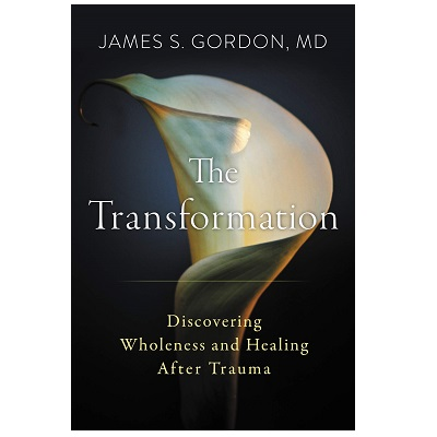 Podcast 802 : The Transformation- Discovering Wholeness and Healing After Trauma with Dr. James Gordon