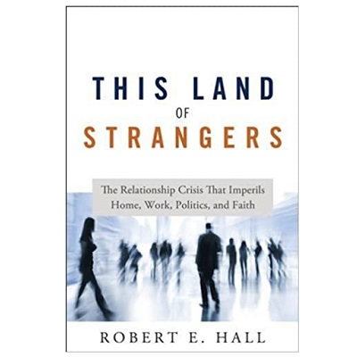 Podcast 804 – This Land of Strangers: The Relationship Crisis That Imperils Home, Work, Politics, and Faith with Robert Hall