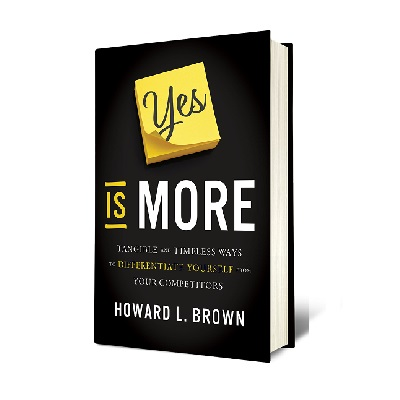 Podcast 799: Yes is More-Tangible and Timeless Ways to Differentiate Yourself from Your Competitors with Howard Brown