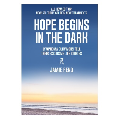 Podcast 809:  Hope Begins in the Dark –  Lymphoma Survivors Tell Their Exclusive Life Stories with Jamie Reno