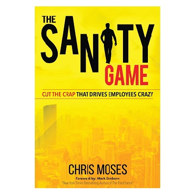 Podcast 814:  The Sanity Game – Cut the Crap that Drives Employees Crazy with Chris Moses