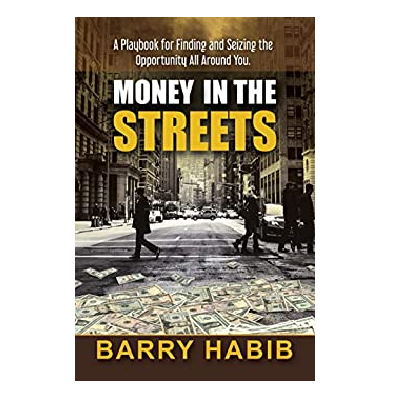 Podcast 823: Money in the Streets: A Playbook for Finding and Seizing the Opportunity All Around You with Barry Habib