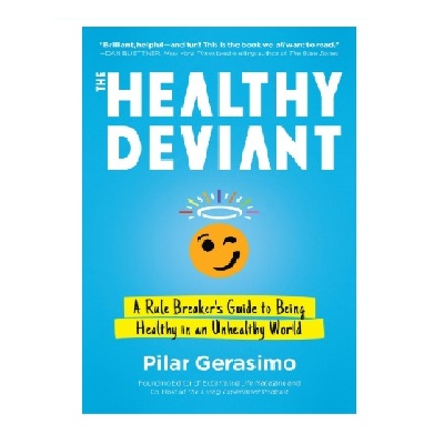 Podcast 829: The Healthy Deviant: A Rule Breaker's Guide to Being Healthy in an Unhealthy World with Pilar Gerasimo