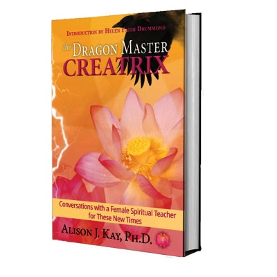 Podcast 837: The Dragon Master Creatrix – Conversations with a Female Spiritual Teacher for These New Times with Dr. Alison Kay