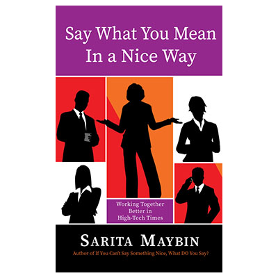 Podcast 834: Say What You Mean in a Nice Way: Working Together Better in High-Tech Times with Sarita Maybin