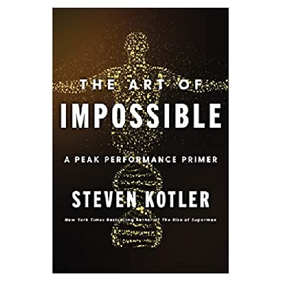 Podcast 839: The Art of Impossible-A Peak Performance Primer with Steven Kotler