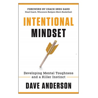 Podcast  850:  Intentional Mindset: Developing Mental Toughness and a Killer Instinct with Dave Anderson