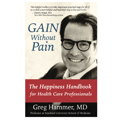 Podcast 849:  Gain Without Pain: The Happiness Handbook for Health Care Professionals with Dr. Greg Hammer