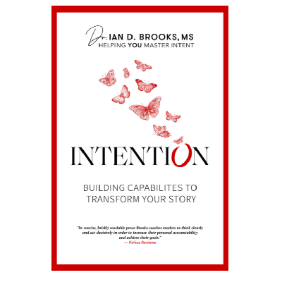 Podcast 846:  Intention-Building Capabilities to Transform Your Story with Dr. Ian Brooks