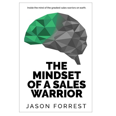 Podcast 854:  The Mindset of a Sales Warrior with Jason Forrest