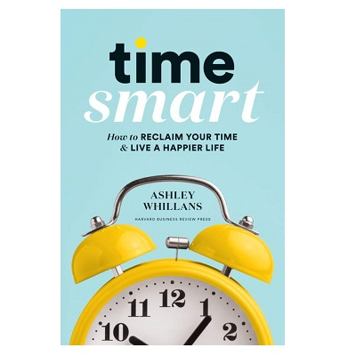Podcast 847:  Time Smart:  How to Reclaim Your Time & Live a Happier Life with Ashley Whillans