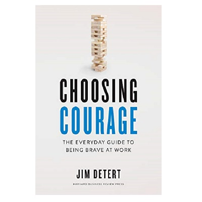 Podcast 855: Choosing Courage: The Everyday Guide to Being Brave at Work with Jim Detert