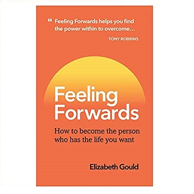 Podcast 861:  Feeling Forwards: How to Become the Person Who Has the Life You Want with Elizabeth Gould