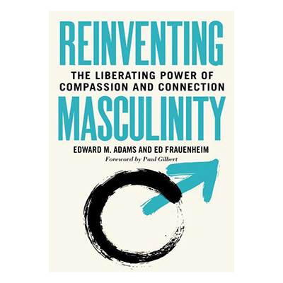 Podcast 863:  Reinventing Masculinity: The Liberating Power of Compassion and Connection with Ed Frauenheim