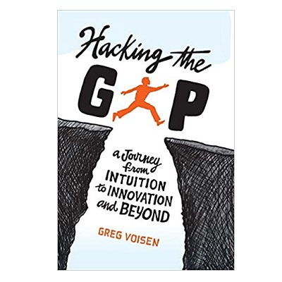 Podcast 866:  Hacking the Gap-A Journey from Intuition to Innovation and Beyond Interview with Greg Voisen by Elizabeth Gould