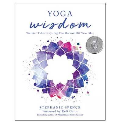 Podcast 867:  Yoga Wisdom: Warrior Tales Inspiring You On and Off Your Mat with Stephanie Spence