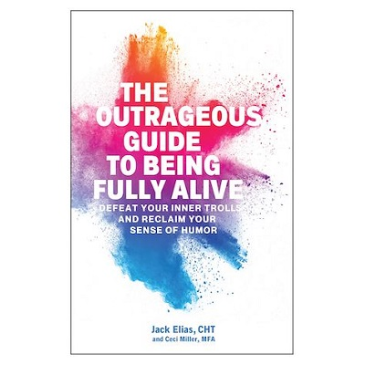 Podcast 877: The Outrageous Guide to Being Fully Alive: Defeat Your Inner Trolls and Reclaim Your Sense of Humor with Jack Elias